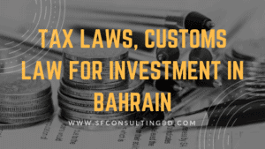 Tax Laws, Customs law for Investment in Bahrain