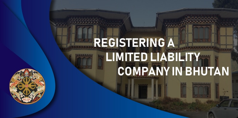 Registering a Limited Liability Company in Bhutan