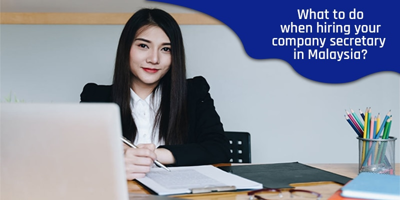What to do when hiring your company secretary in Malaysia