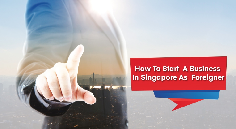 How to start a business in Singapore as a foreigner