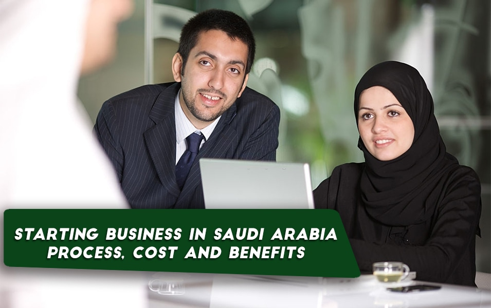Starting a business in Saudi Arabia-Process, cost and benefits