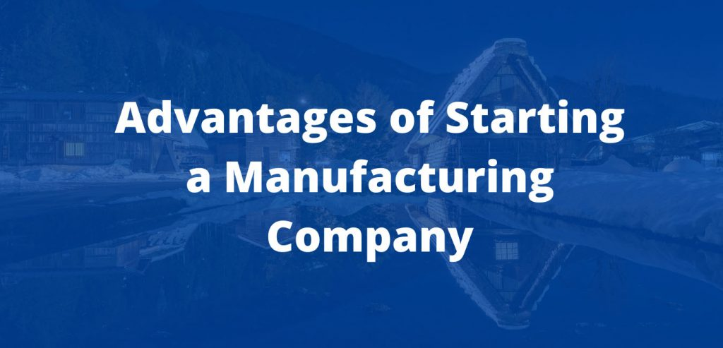 Advantages of Starting a Manufacturing Company