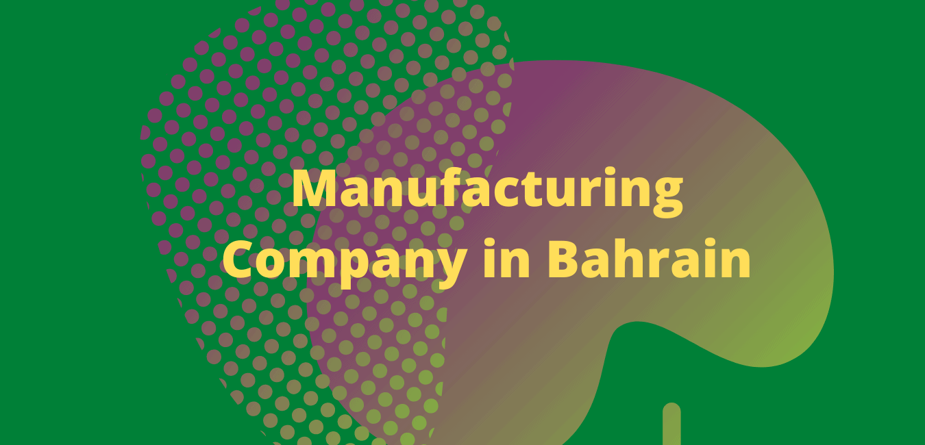 Manufacturing Company in Bahrain by sfconsultingbd